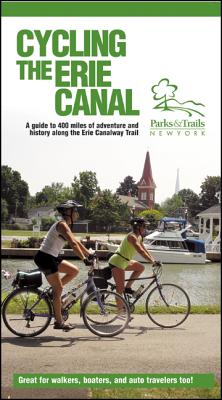 Cycling the Erie Canal: A Guide to 400 Miles of Adventure and History Along the Erie Canalway Trail - Parks & Trails New York (Creator)