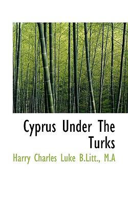 Cyprus Under the Turks - Luke, Harry Charles