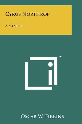 Cyrus Northrop: A Memoir - Firkins, Oscar W