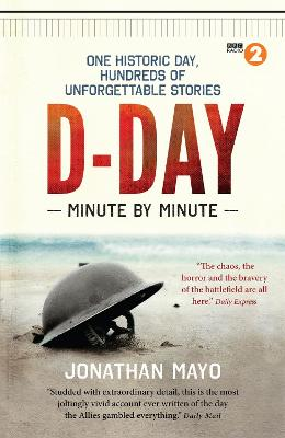 D-Day: Minute by Minute - Mayo, Jonathan