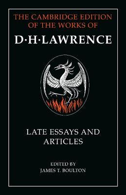D. H. Lawrence: Late Essays and Articles - Lawrence, D. H., and Boulton, James T. (Editor)