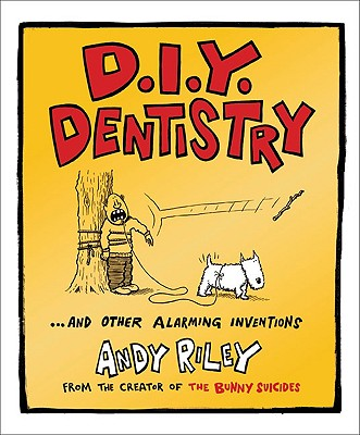 D.I.Y. Dentistry: And Other Alarming Inventions - Riley, Andy