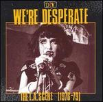 D.I.Y.: We're Desperate: The L.A. Scene (1976-79)