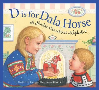 D Is for Dala Horse: A Nordic Countries Alphabet - Wargin, Kathy-Jo, and Graef, Renee (Illustrator)