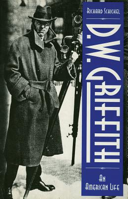 D.W. Griffith: An American Life - Schickel, Richard