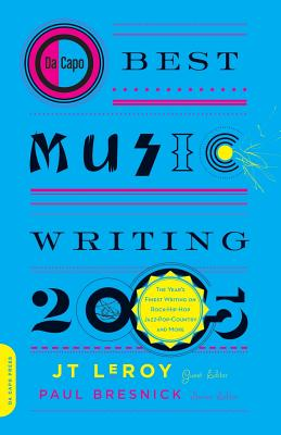 Da Capo Best Music Writing: The Year's Finest Writing on Rock, Hip-Hop, Jazz, Pop, Country & More - Leroy, J T (Editor), and Bresnick, Paul (Editor)