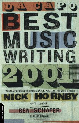 Da Capo Best Music Writing: The Year's Finest Writing on Rock, Pop, Jazz, Country, and More - Hornby, Nick (Editor), and Schafer, Benjamin (Editor)