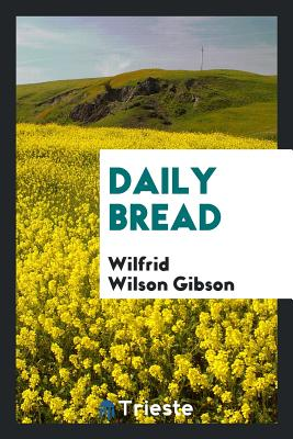 Daily Bread - Gibson, Wilfrid Wilson