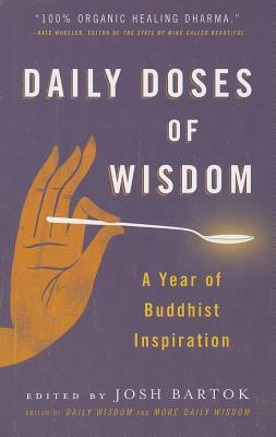 Daily Doses of Wisdom: A Year of Buddhist Inspiration - Bartok, Josh (Editor)