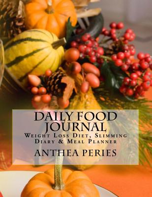 Daily Food Journal: Weight Loss Diet, Slimming Diary & Meal Planner - Peries, Anthea