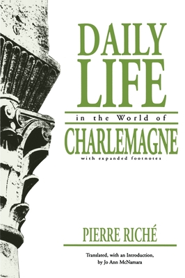 Daily Life in the World of Charlemagne: With Expanded Footnotes - Riche, Pierre