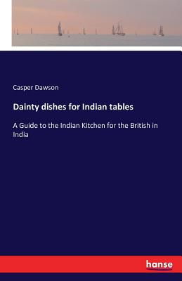 Dainty Dishes for Indian Tables - Dawson, Casper
