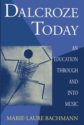 Dalcroze Today: An Education Through and Into Music - Bachmann, Marie-Laure, and Stewart, Ruth (Editor), and Parlett, David (Translated by)