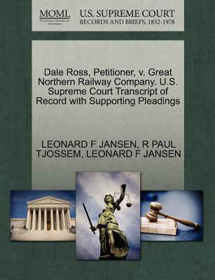 Dale Ross, Petitioner, V. Great Northern Railway Company. U.S. Supreme Court Transcript of Record with Supporting Pleadings - Jansen, Leonard F, and Tjossem, R Paul