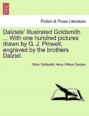 Dalziels' Illustrated Goldsmith ... with One Hundred Pictures Drawn by G. J. Pinwell, Engraved by the Brothers Dalziel. - Goldsmith, Oliver, and Dulcken, Henry William