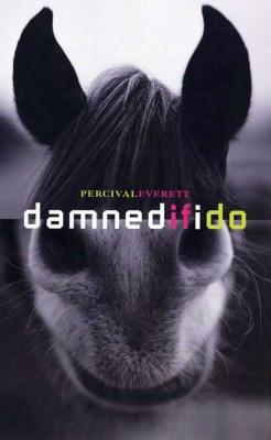 Damned If I Do: Stories - Everett, Percival