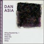 Dan Asia: String Quartet No. 1; Rivalries; Miles Mix; Sand II; Shtay