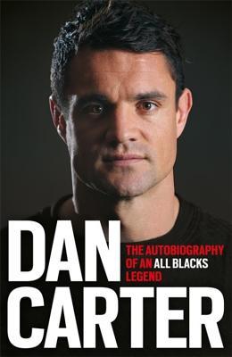 Dan Carter: The Autobiography of an All Blacks Legend - Carter, Dan