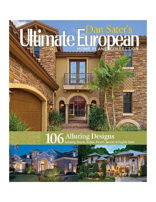 Dan Sater's Ultimate European Home Plans Collection: Sater's Ultimate Europe Home Plans - Sater, Dan F, II
