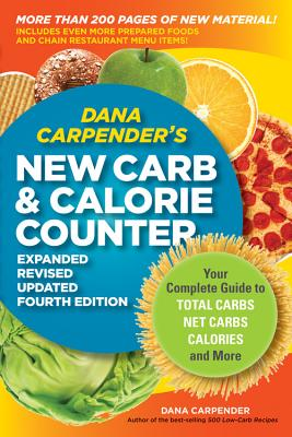 Dana Carpender's New Carb & Calorie Counter: Your Complete Guide to Total Carbs, Net Carbs, Calories, and More - Carpender, Dana