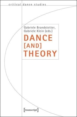 Dance [and] Theory - Brandstetter, Gabriele (Editor), and Klein, Gabriele (Editor)