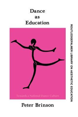 Dance as Education: Towards a National Dance Culture - Brinson, Peter