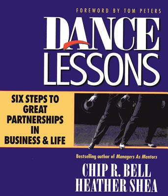 Dance Lessons: Six Steps to Great Partnerships in Business & Life - Bell, Chip R, and Shea, Heather