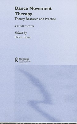 Dance Movement Therapy: Theory, Research and Practice - Payne, Helen (Editor)