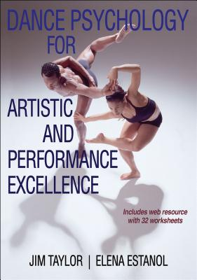 Dance Psychology for Artistic and Performance Excellence With Web Resource - Taylor, Jim, and Estanol, Elena