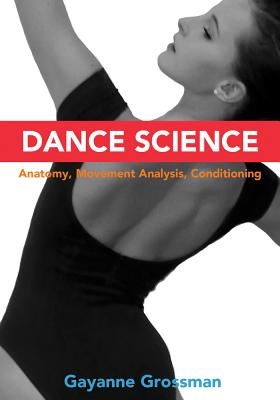 Dance Science: Anatomy, Movement Analysis, and Conditioning - Grossman, Gayanne