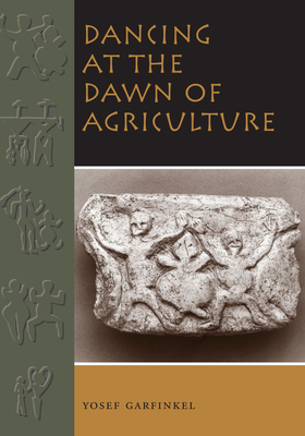 Dancing at the Dawn of Agriculture - Garfinkel, Yosef