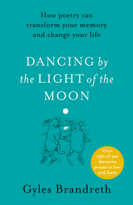 Dancing by the Light of the Moon: How Poetry Can Transform Your Memory and Change Your Life - Brandreth, Gyles