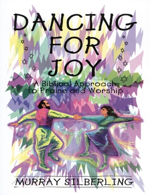 Dancing for Joy: A Biblical Approach to Praise and Worship - Silberling, Murray