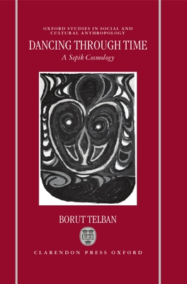 Dancing Through Time: A Sepik Cosmology - Telban, Borut