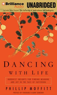 Dancing with Life: Buddhist Insights for Finding Meaning and Joy in the Face of Suffering - Moffitt, Phillip, and Stella, Fred (Read by)