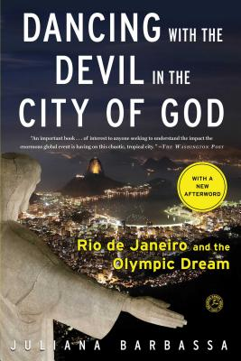 Dancing with the Devil in the City of God: Rio de Janeiro and the Olympic Dream - Barbassa, Juliana