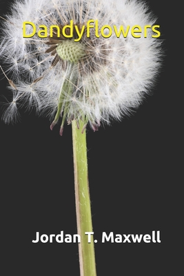 Dandyflowers - Maxwell, Jordan T