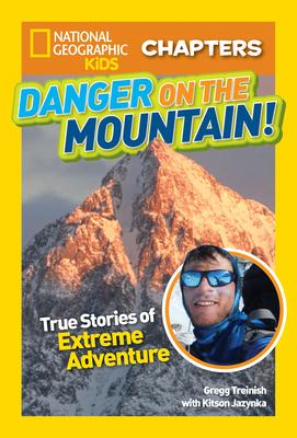 Danger on the Mountain: True Stories of Extreme Adventures! - Treinish, Gregg, and Jazynka, Kitson
