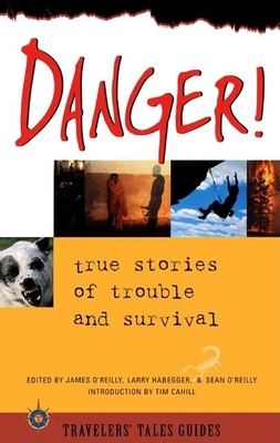 Danger: True Stories of Trouble and Survival - O'Reilly, Sean (Editor), and O'Reilly, James (Editor), and Habegger, Larry (Editor)