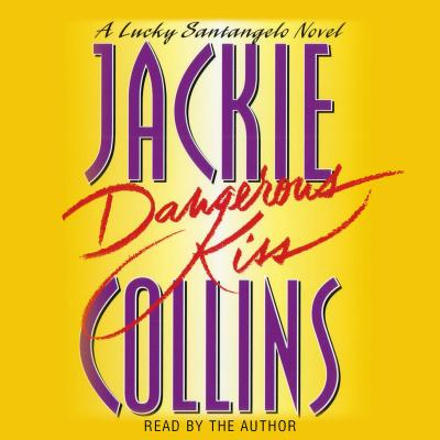 Dangerous Kiss: A Lucky Santangelo Novel - Collins, Jackie (Read by)