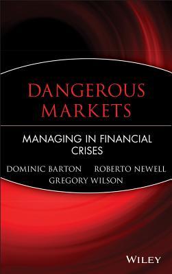Dangerous Markets: Managing in Financial Crises - Barton, Dominic