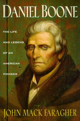 Daniel Boone: The Life and Legend of an American Pioneer - Faragher, John Mack, Professor