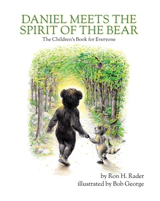 Daniel Meets the Spirit of the Bear: The Children's Book for Everyone - Rader, Ron H, and Grorge, Bob (Illustrator), and Barnhart, Aaron (Designer)