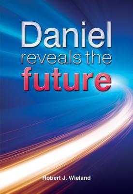 Daniel Reveals the Future - Wieland, Robert J