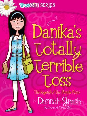 Danika's Totally Terrible Toss: The Legend of the Purple Flurp - Gresh, Dannah K