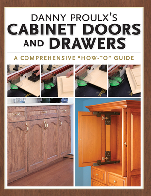 Danny Proulx's Cabinet Doors and Drawers - Proulx, Danny