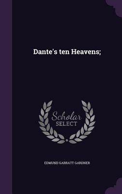 Dante's Ten Heavens; - Gardner, Edmund Garratt