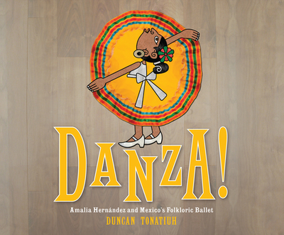 Danza!: Amalia Hernandez and El Ballet Folklorico de Mexico - Tonatiuh, Duncan (Illustrator), and Sananes, Adriana (Narrator)