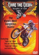 Dare the Devil: Disciples of Evel - The World's Most Dangerous Motorcycle Stunts