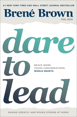 Dare to Lead: Brave Work. Tough Conversations. Whole Hearts. - Brown, Brené